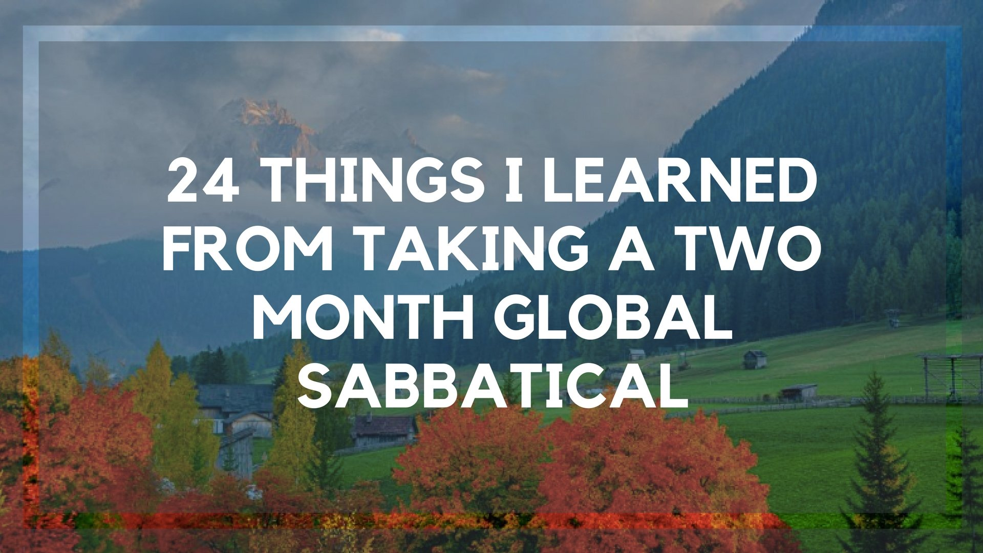 24 Things I Learned from Taking a Two Month Global Sabbatical