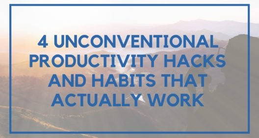 4 Unconventional Productivity Hacks And Habits That Actually Work