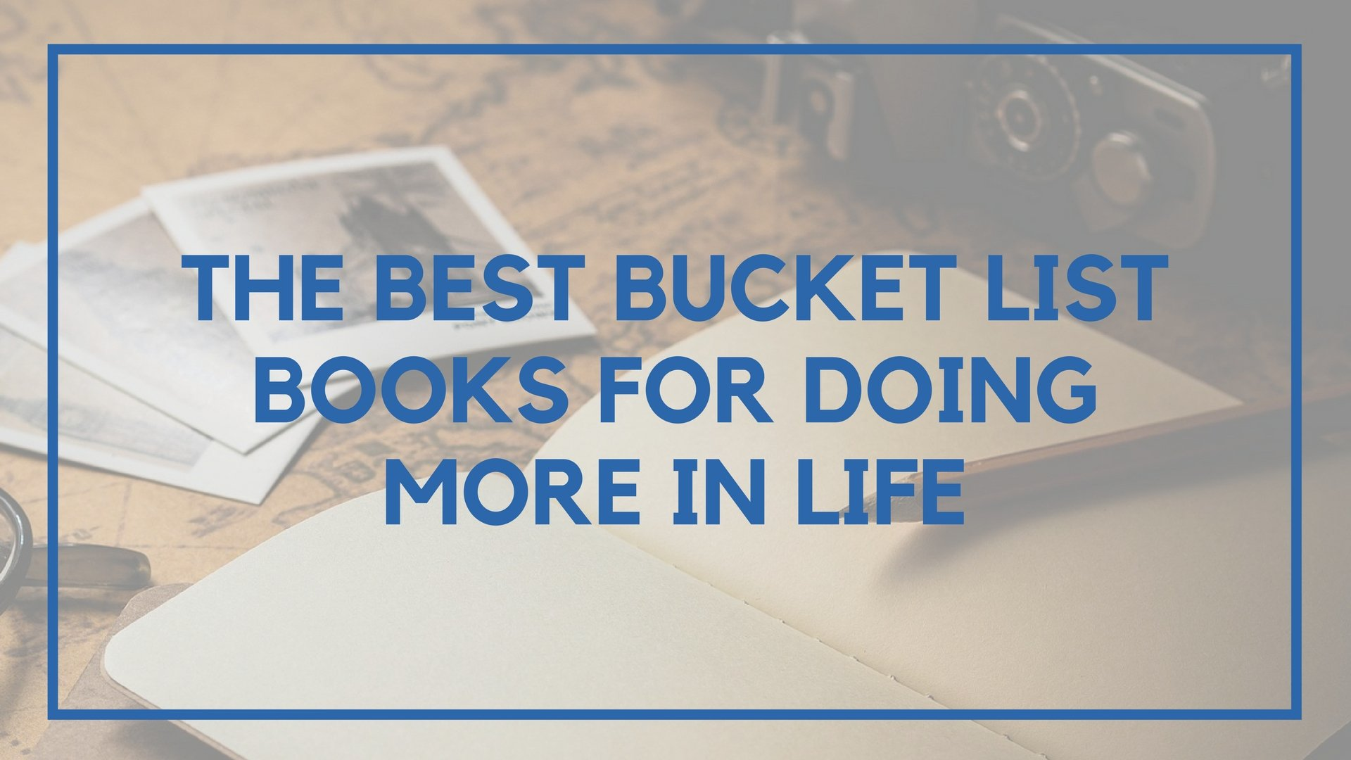 The Best Bucket List Books for Doing More in Life