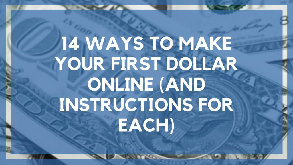 14 Ways To Make Your First Dollar Online And Instructions For Each 1