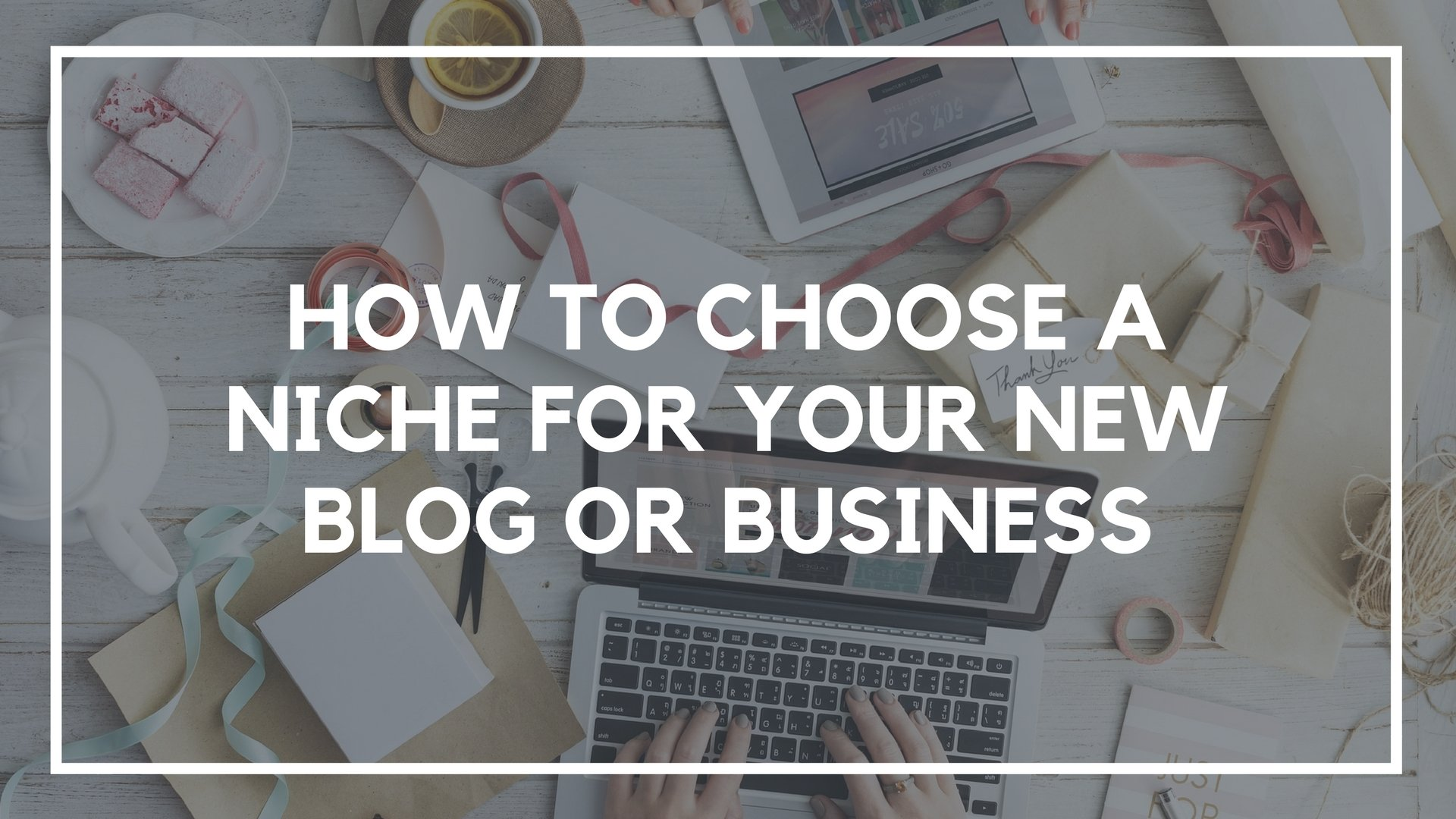How to Choose a Niche For Your New Blog or Business