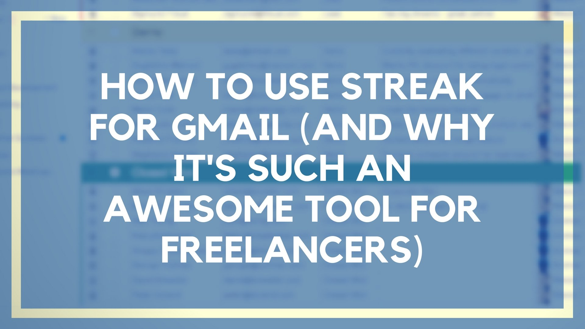 How to Use Streak for Gmail (And Why It's Such an Awesome Tool for Freelancers)