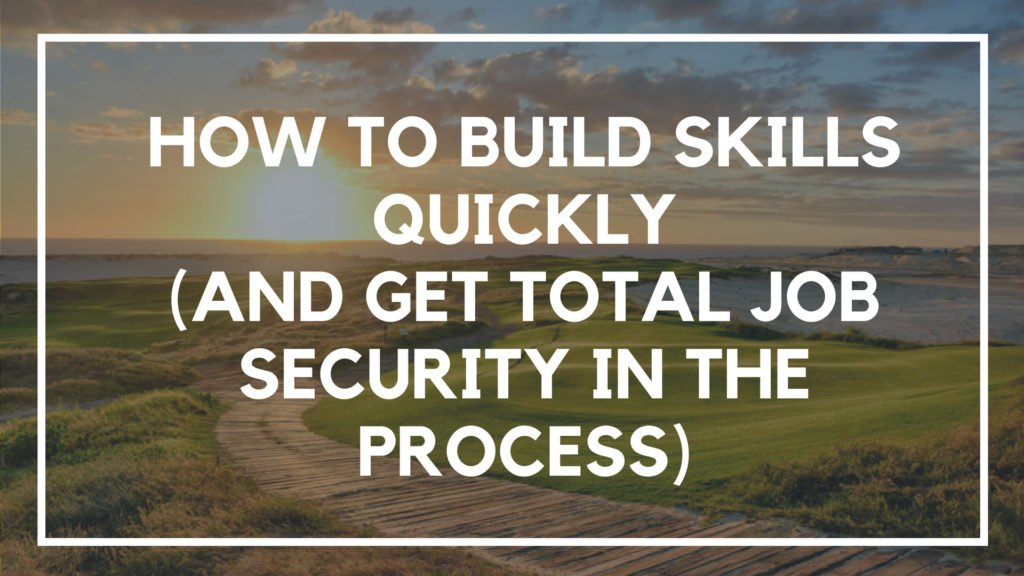 How to Build Skills Quickly (And Get Total Job Security in the Process)
