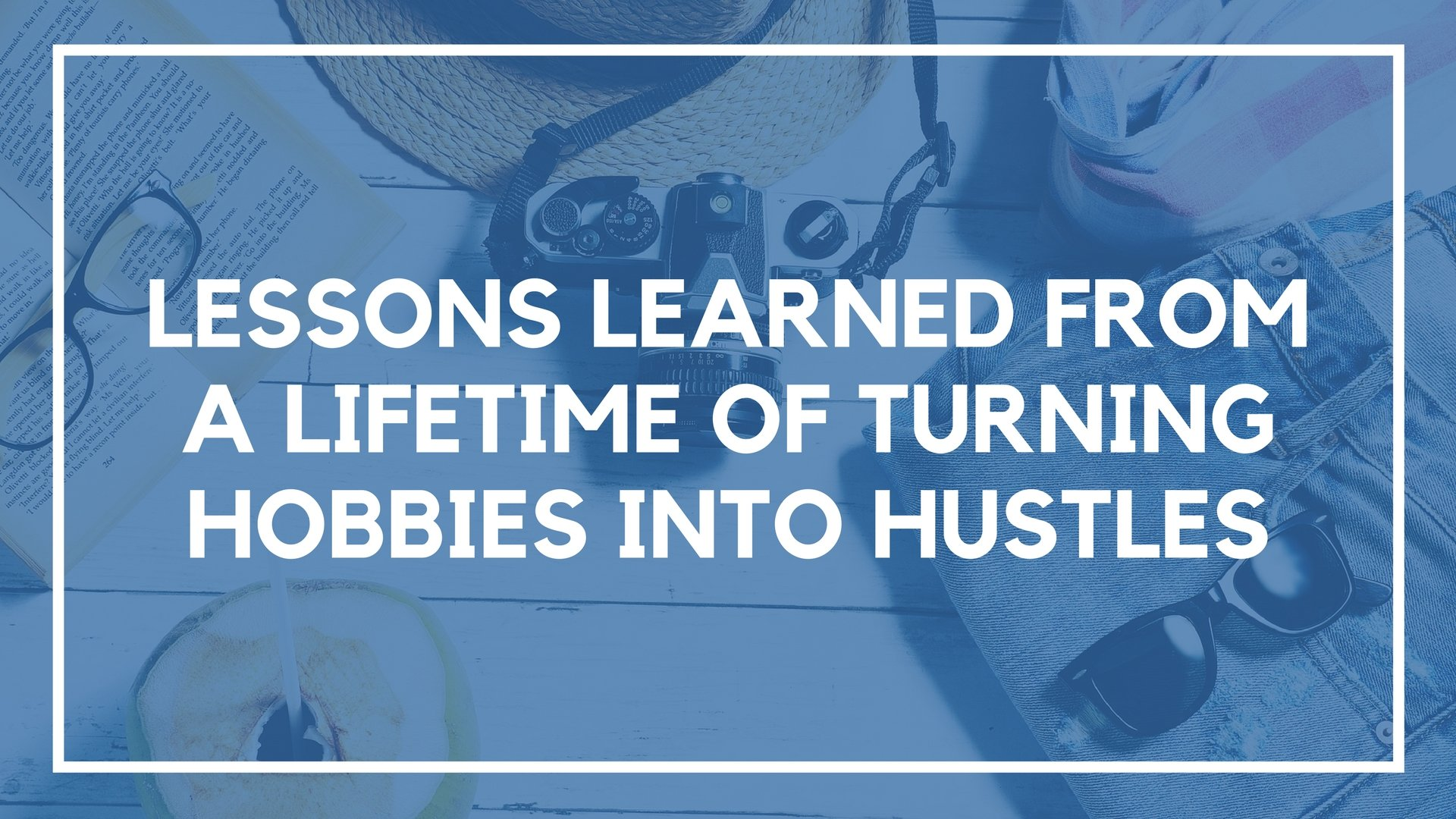 How to Turn a Hobby into a Hustle (7 Unique Strategies)