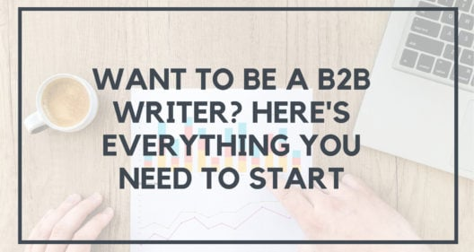Want To Be A B2B Writer? Here's Everything You Need To Start