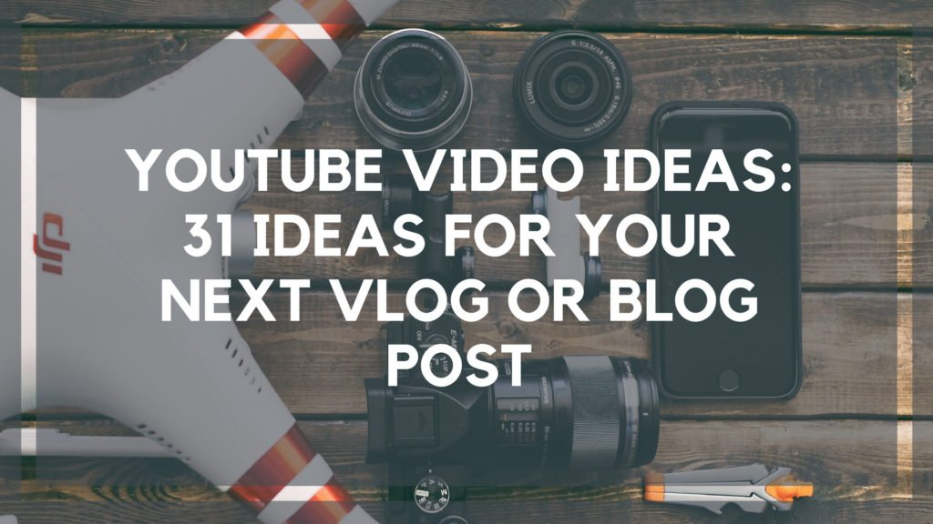 YouTube Video Ideas: 31 Ideas for Your Next Vlog or Blog Post