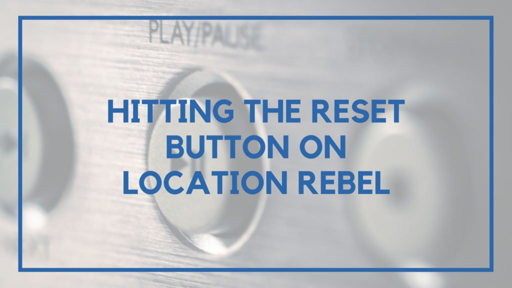 Hitting the Reset Button on Location Rebel
