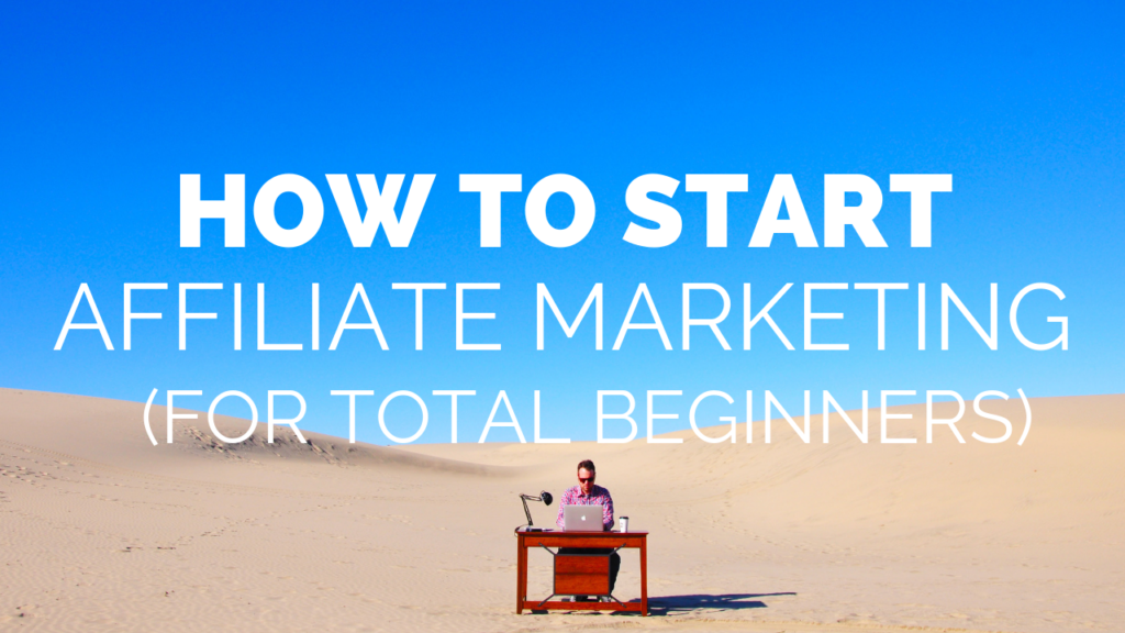 How to Start Affiliate Marketing (The Complete Beginners Guide)