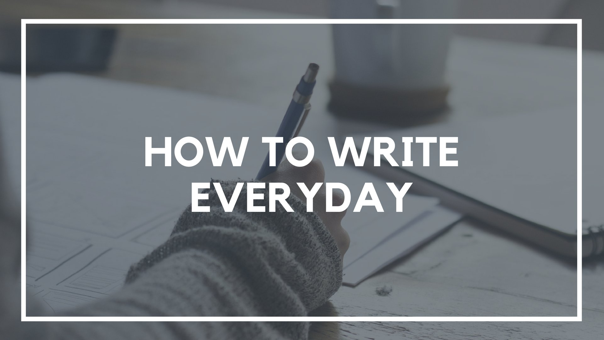 How to Write Every Day (and why EVERYONE should)
