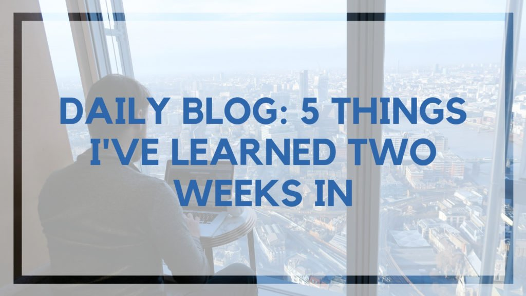 Daily Blog: 5 Things I've Learned Two Weeks In