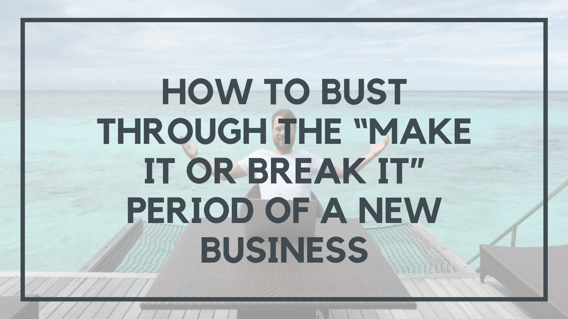 """How to Bust Through the """"Make it or Break it"""" Period of a New Business"""
