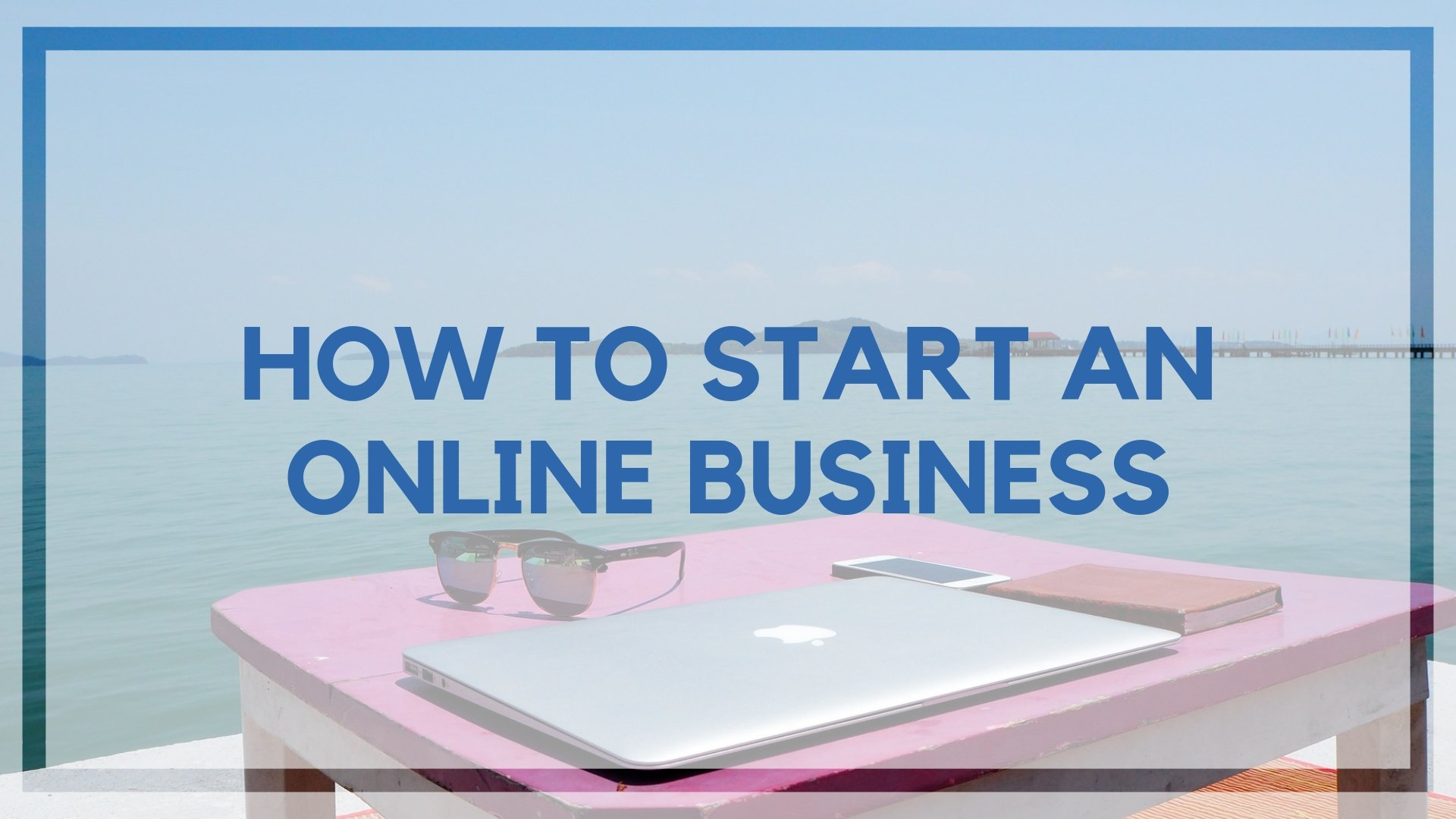 How To Start An Online Business It S
