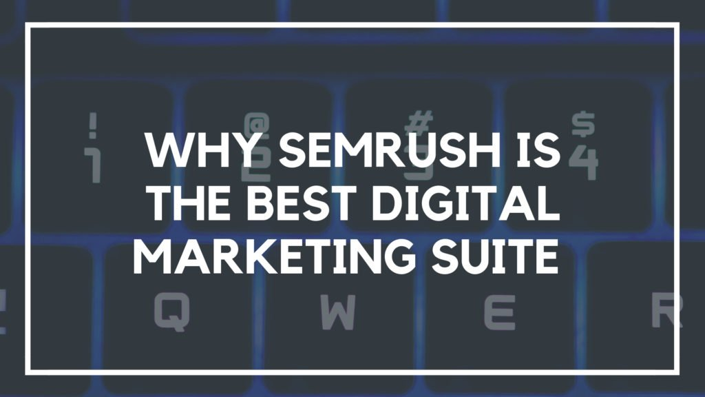 SEMrush Review: Why SEMrush is the Best Digital Marketing Suite