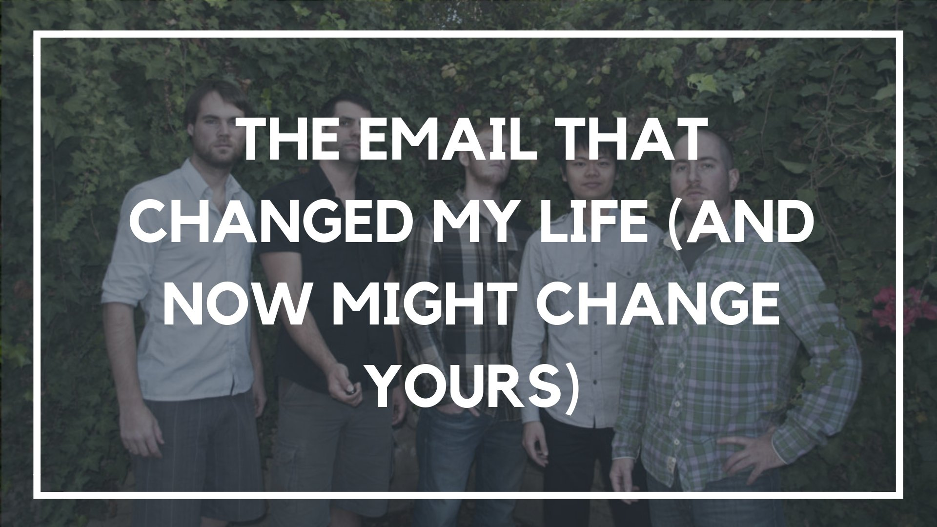 The Email that Changed My Life (And Now Might Change Yours)