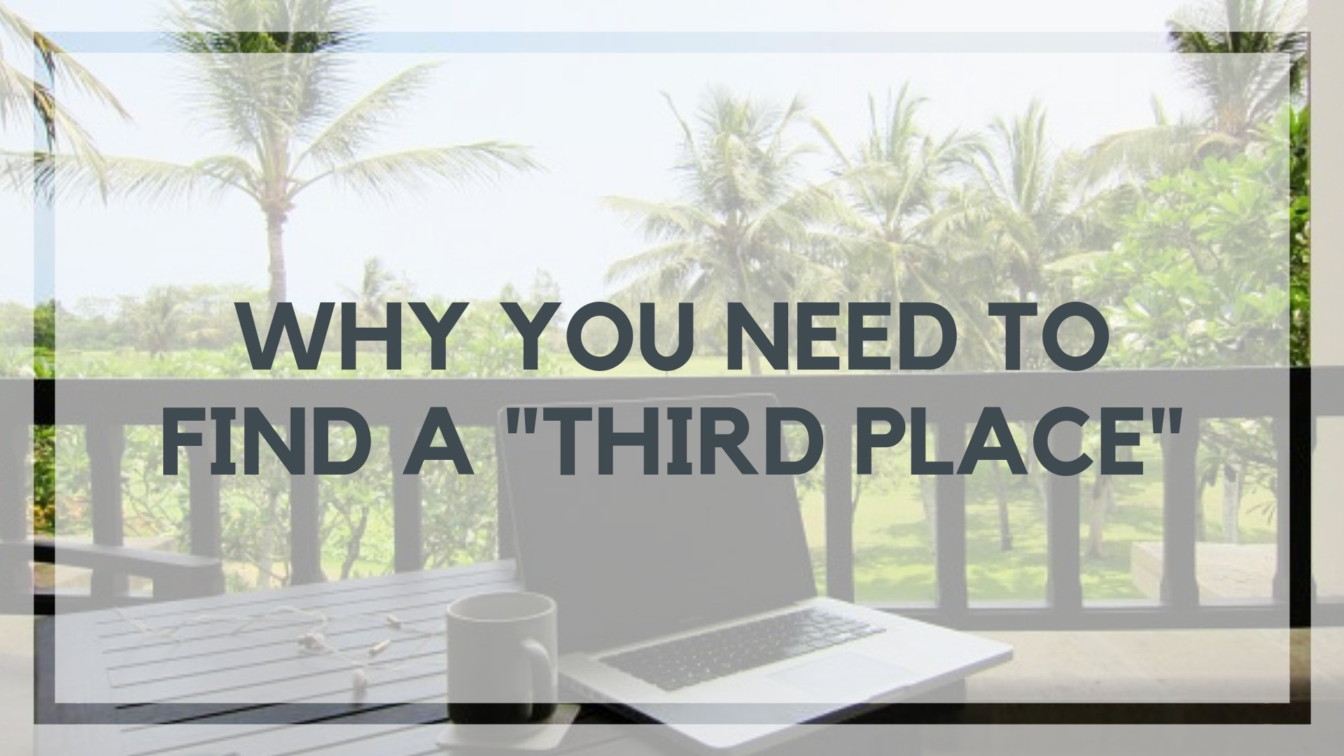 """Why You Need to Find a """"Third Place"""""""