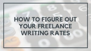 Freelance Writing Rates: An Easy Framework for Setting Your Freelance Rates
