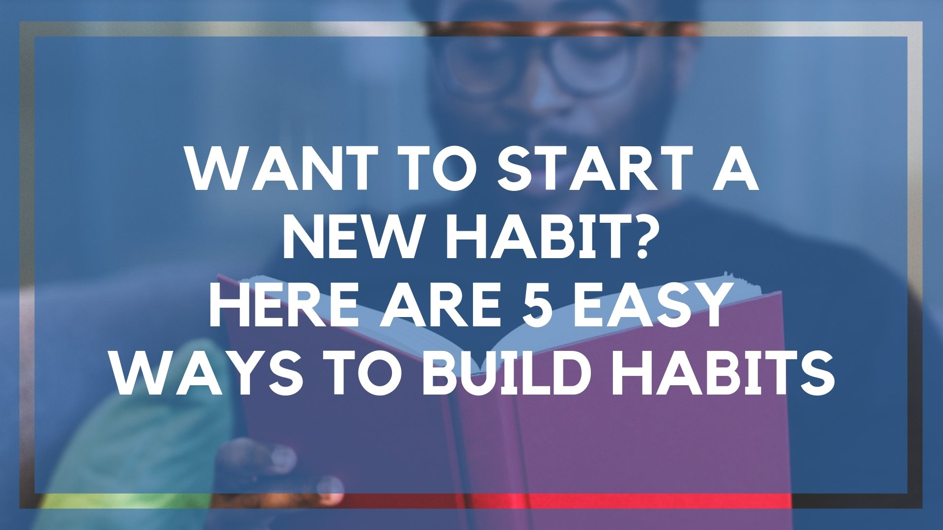 Want to Start a New Habit? Here are 5 Easy Ways to Build Habits