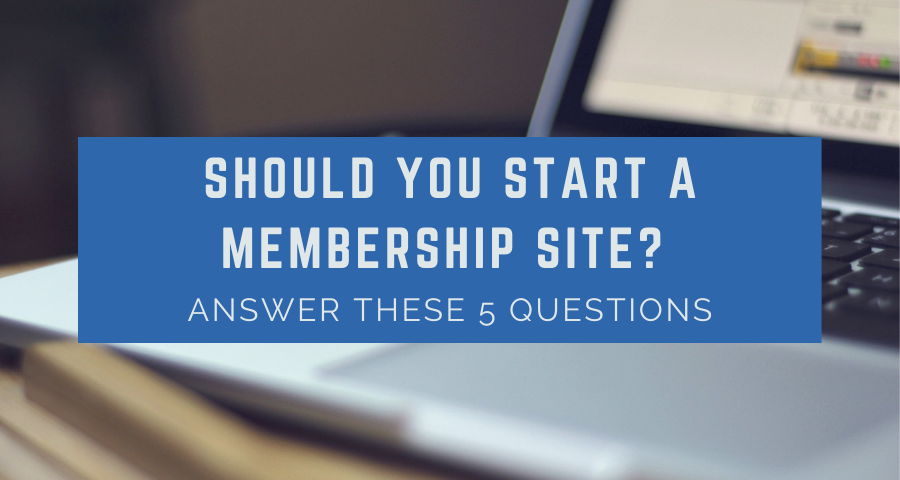 Should You Start a Membership Site_ Answer These 5 Questions
