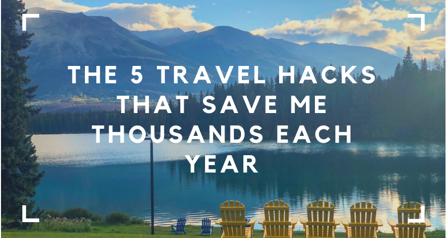 Best Travel Hacks: The 5 Travel Hacks that Save Me THOUSANDS Each Year