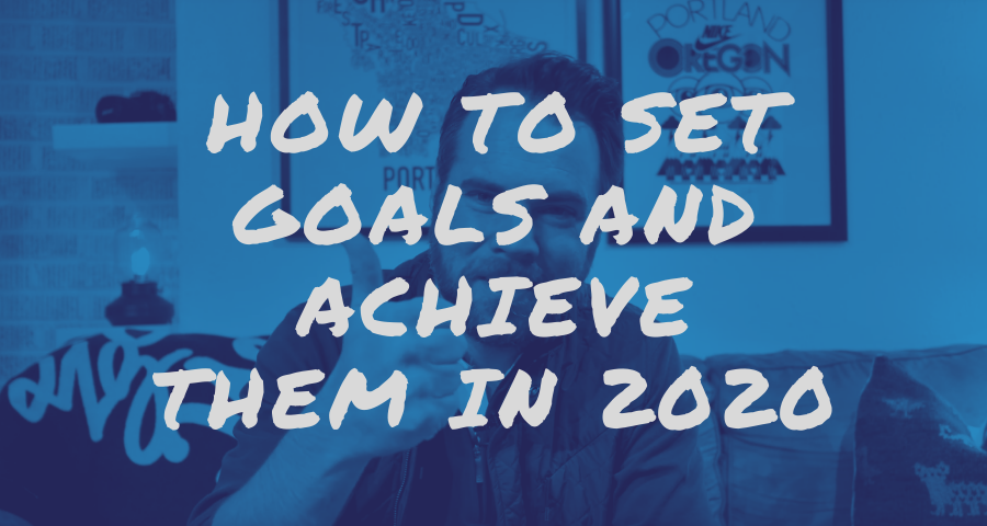 How to Set Goals and Achieve Them in 2020