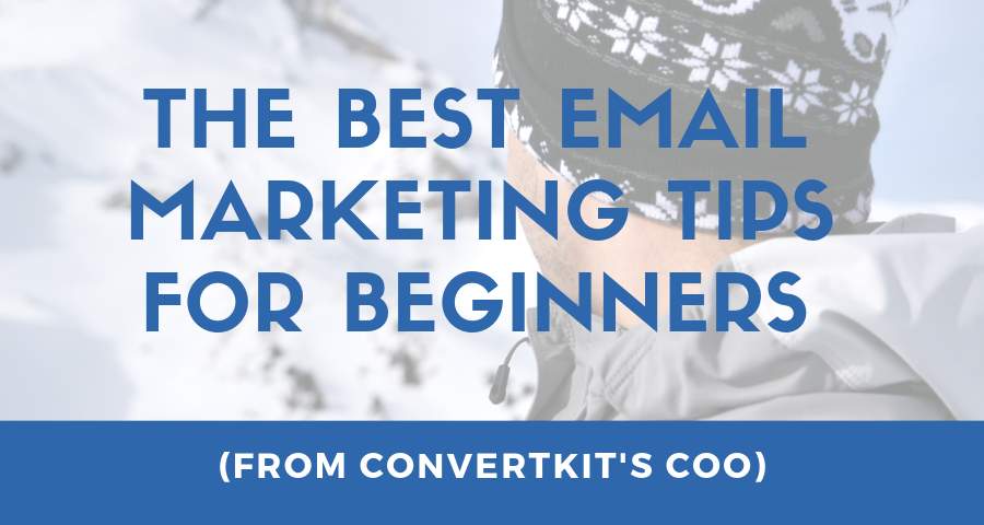 The Best Email Marketing Tips for Beginners (From ConvertKit's COO)