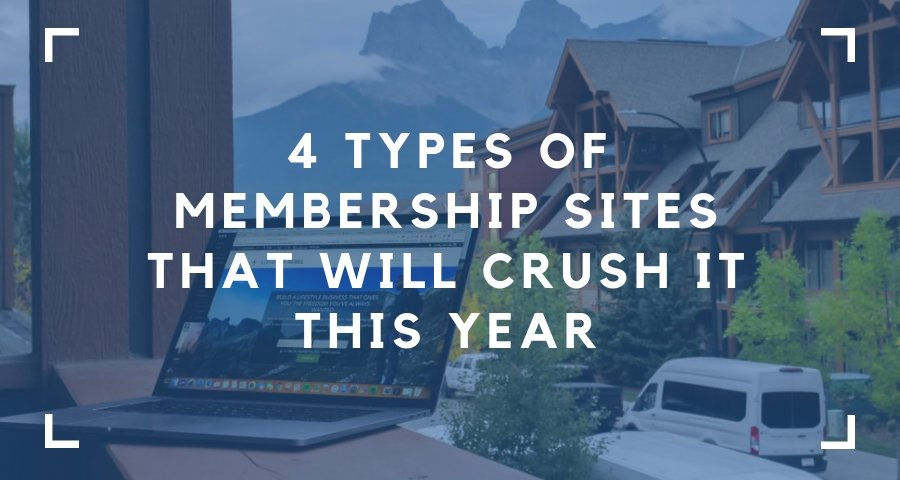 4 Types of Membership Sites That Will Crush it This Year