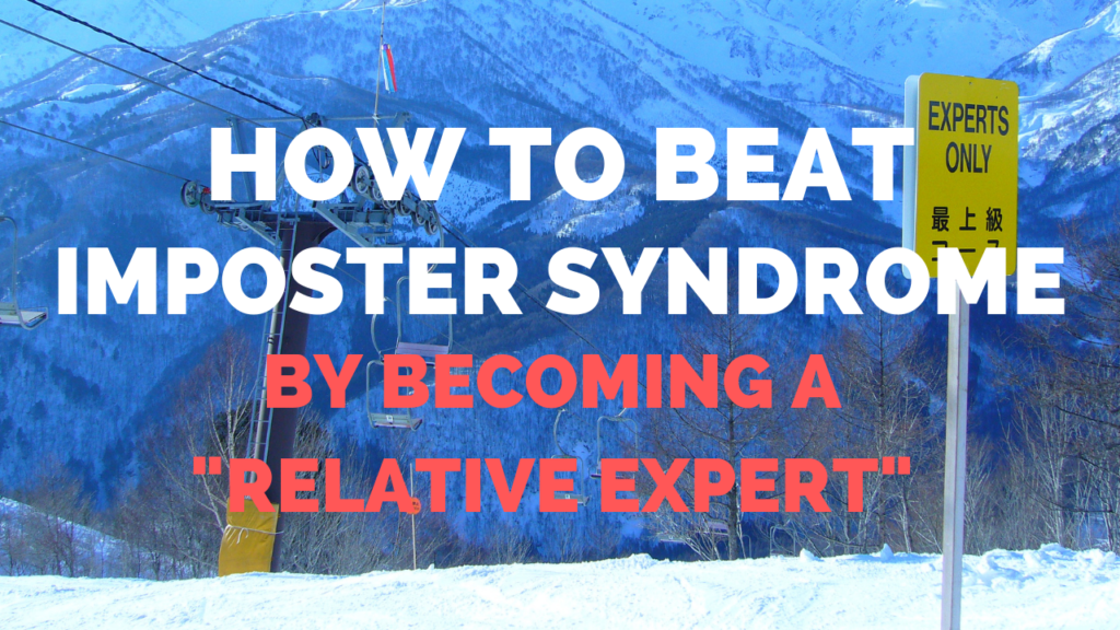 "How to Beat Imposter Syndrome By Becoming a ""Relative Expert"""