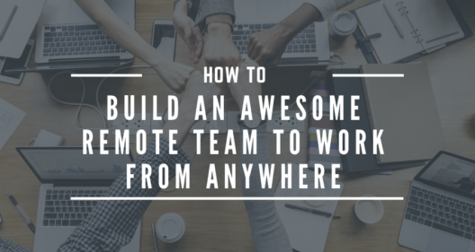 How to Build an Awesome Remote Team to Work from Anywhere