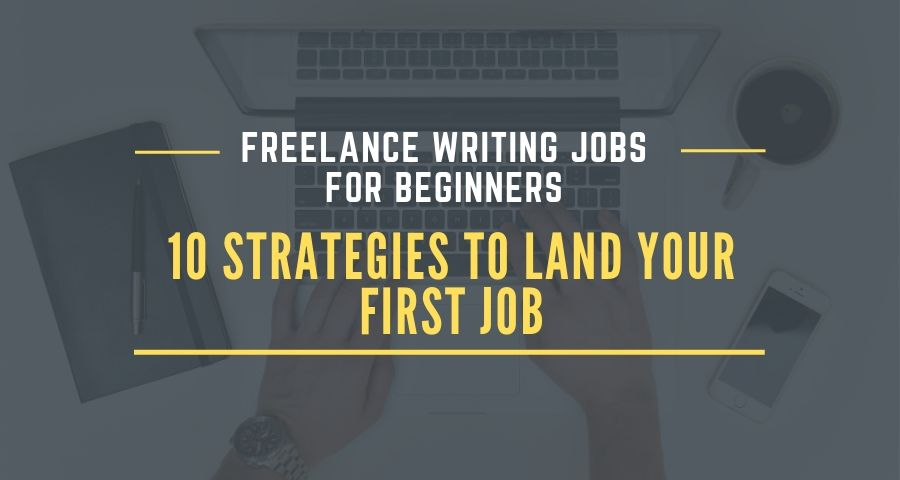 Freelance Writing Jobs for Beginners: 10 Strategies to Land Your First Job