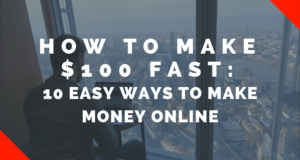 How to Make $100 FAST: 10 Weird Ways to Make Money Online