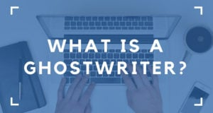 What is a Ghostwriter? (And How to Become a Freelance Ghostwriter)