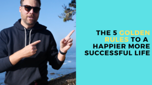 The 5 Golden Rules to Success and Happiness (No, Not THAT Golden Rule)