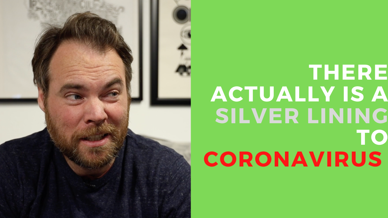 So, You're Quarantined from Coronavirus? Here's a Silver Lining