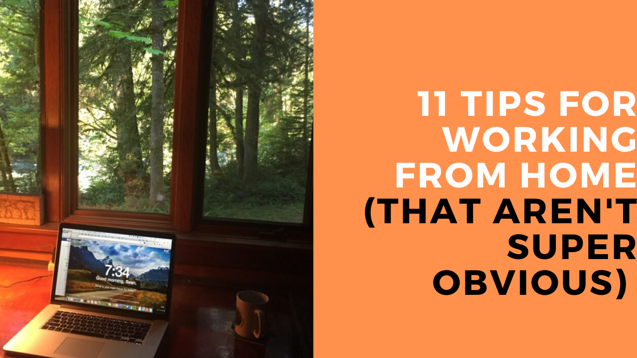 How to Work from Home (11 Not-so-Obvious Tips)