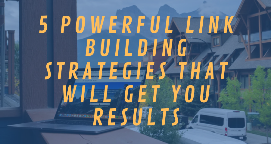 5 Powerful Link Building Strategies That Will Get You Results