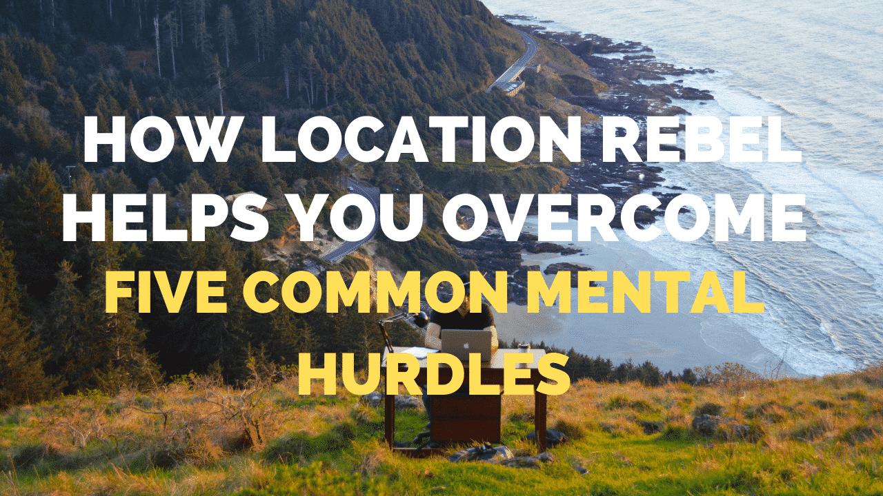 How Location Rebel Academy Helps with 5 Major Mental Roadblocks